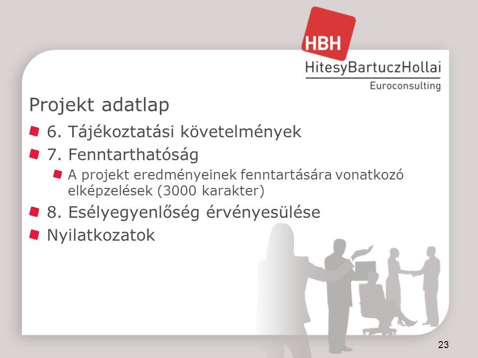 Projekt adatlap 6. Tájékoztatási követelmények 7. Fenntarthatóság