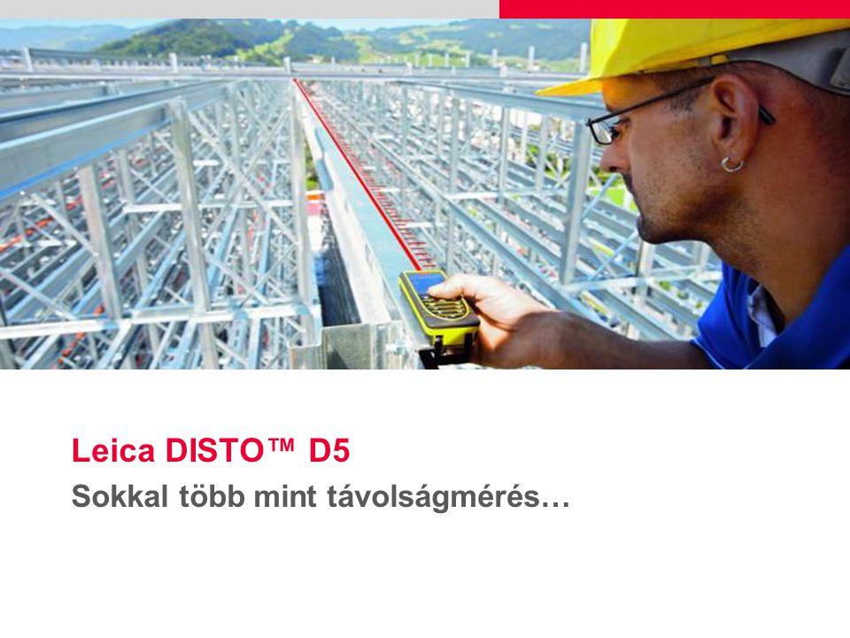 Leica DISTO™ D5 Sokkal több mint távolságmérés…