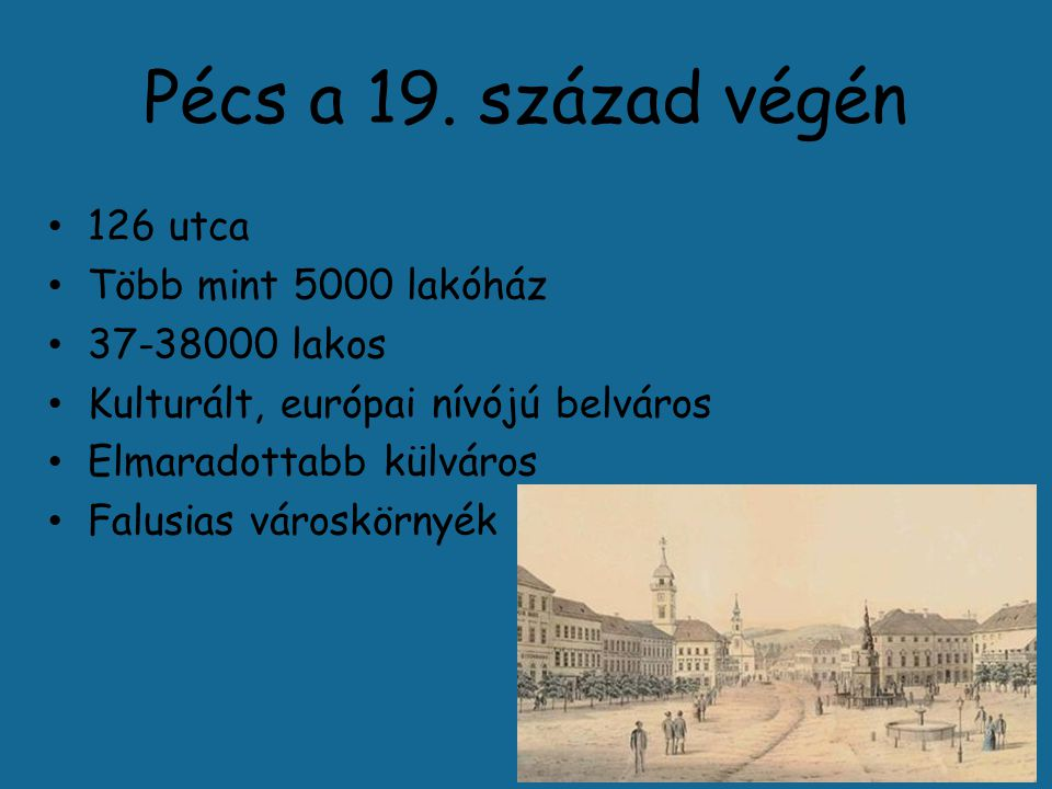 Pécs a 19. század végén 126 utca Több mint 5000 lakóház 37-38000 lakos