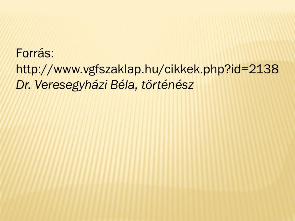 Forrás: http://www.vgfszaklap.hu/cikkek.php id=2138 Dr. Veresegyházi Béla, történész