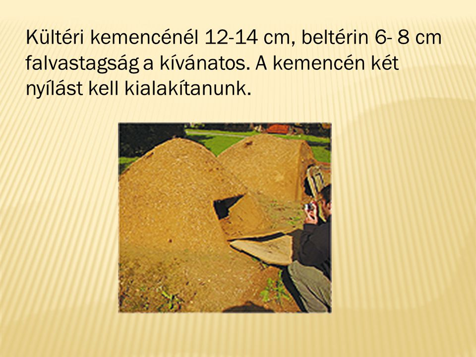 Kültéri kemencénél 12-14 cm, beltérin 6- 8 cm falvastagság a kívánatos
