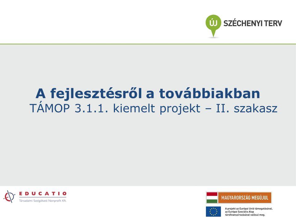 A fejlesztésről a továbbiakban TÁMOP 3. 1. 1. kiemelt projekt – II