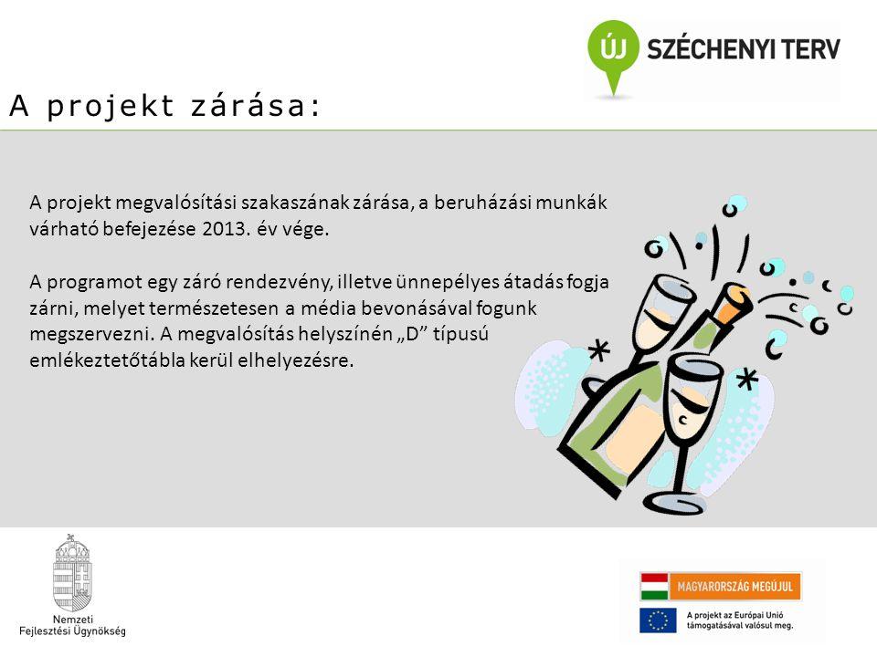 A projekt zárása: A projekt megvalósítási szakaszának zárása, a beruházási munkák várható befejezése 2013. év vége.
