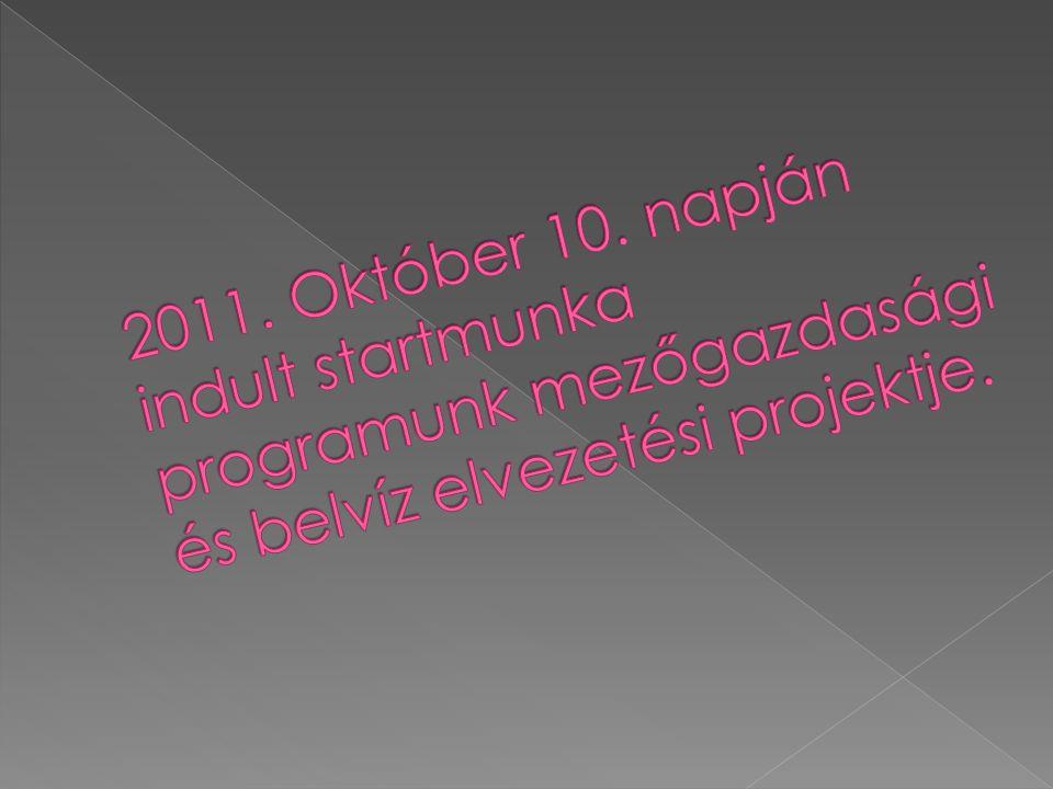 2011. Október 10. napján indult startmunka programunk mezőgazdasági és belvíz elvezetési projektje.