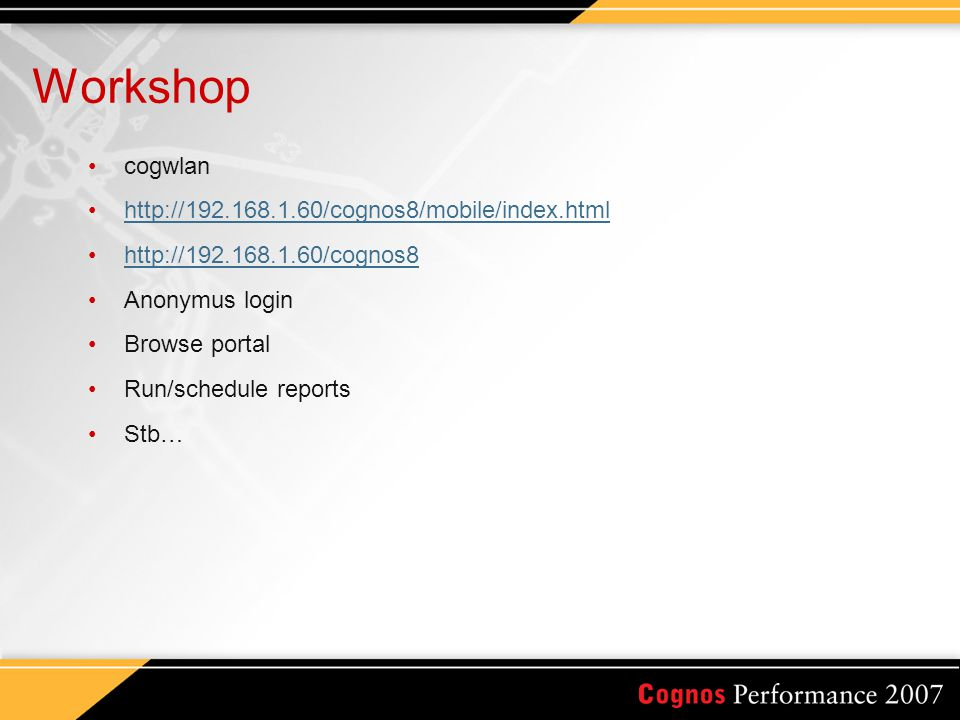 Workshop cogwlan http://192.168.1.60/cognos8/mobile/index.html