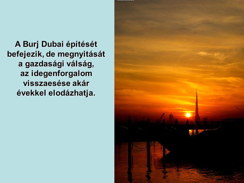 A Burj Dubai építését befejezik, de megnyitását a gazdasági válság, az idegenforgalom visszaesése akár évekkel elodázhatja.