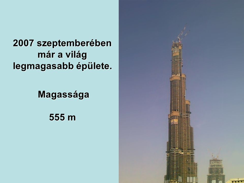 2007 szeptemberében már a világ legmagasabb épülete.