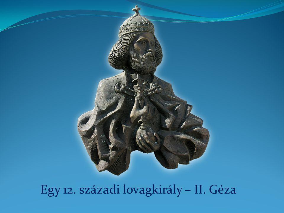 Egy 12. századi lovagkirály – II. Géza