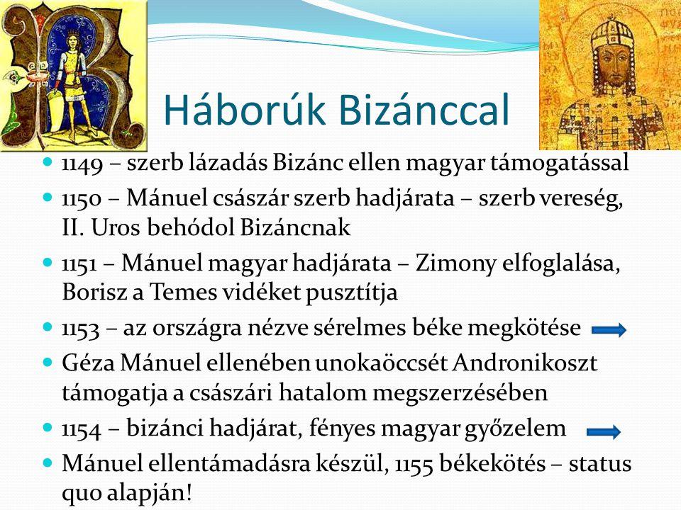 Háborúk Bizánccal 1149 – szerb lázadás Bizánc ellen magyar támogatással.