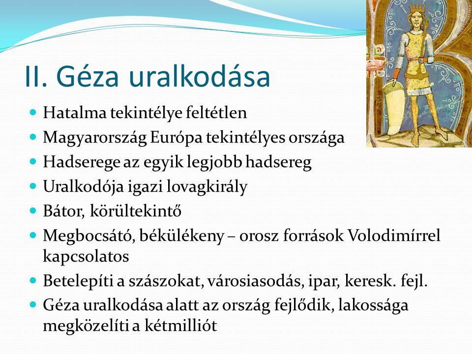 II. Géza uralkodása Hatalma tekintélye feltétlen