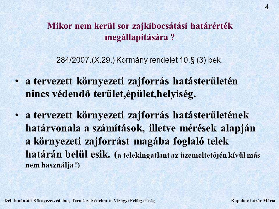 4 Mikor nem kerül sor zajkibocsátási határérték megállapítására 284/2007.(X.29.) Kormány rendelet 10.§ (3) bek.