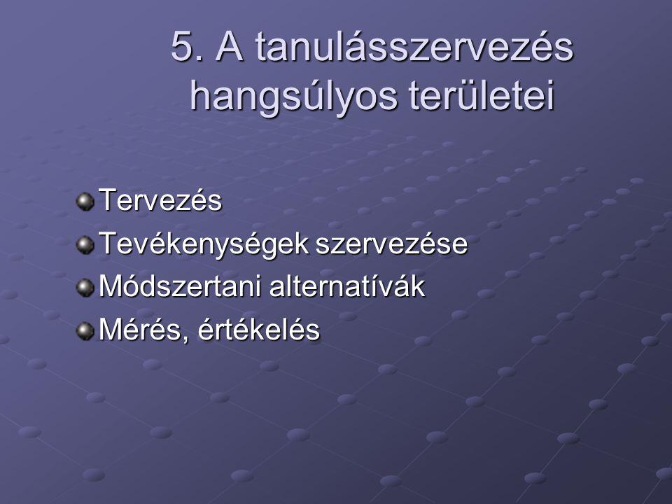 5. A tanulásszervezés hangsúlyos területei