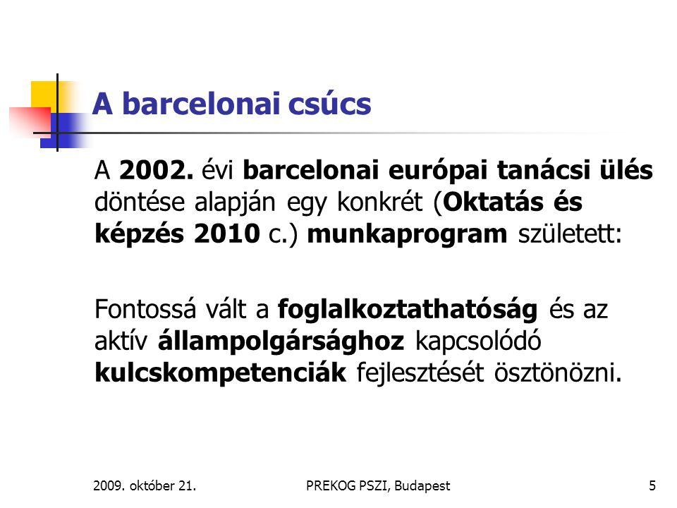 A barcelonai csúcs A 2002. évi barcelonai európai tanácsi ülés döntése alapján egy konkrét (Oktatás és képzés 2010 c.) munkaprogram született:
