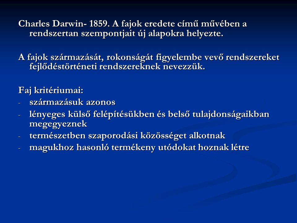 Charles Darwin- 1859. A fajok eredete című művében a rendszertan szempontjait új alapokra helyezte.