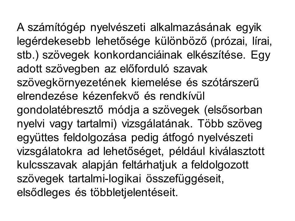 A számítógép nyelvészeti alkalmazásának egyik legérdekesebb lehetősége különböző (prózai, lírai, stb.) szövegek konkordanciáinak elkészítése.