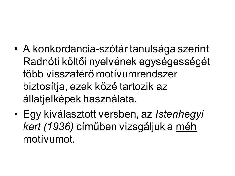 A konkordancia-szótár tanulsága szerint Radnóti költői nyelvének egységességét több visszatérő motívumrendszer biztosítja, ezek közé tartozik az állatjelképek használata.