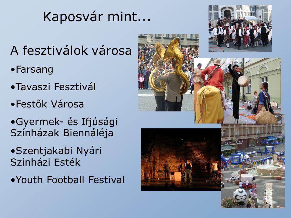 Kaposvár mint... A fesztiválok városa Farsang Tavaszi Fesztivál