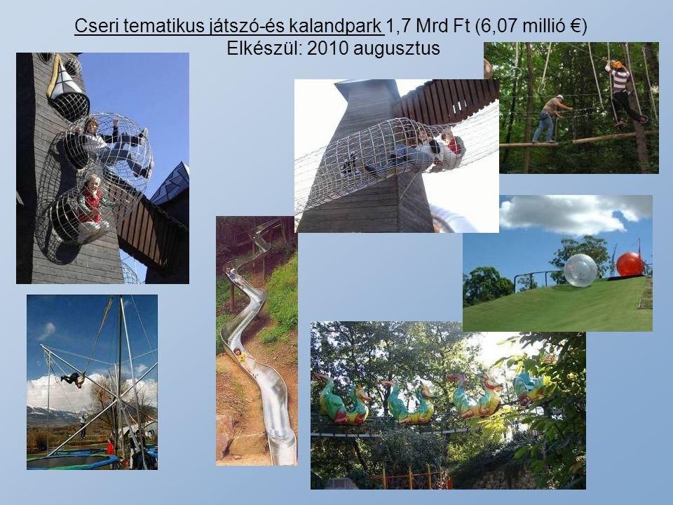 Cseri tematikus játszó-és kalandpark 1,7 Mrd Ft (6,07 millió €)