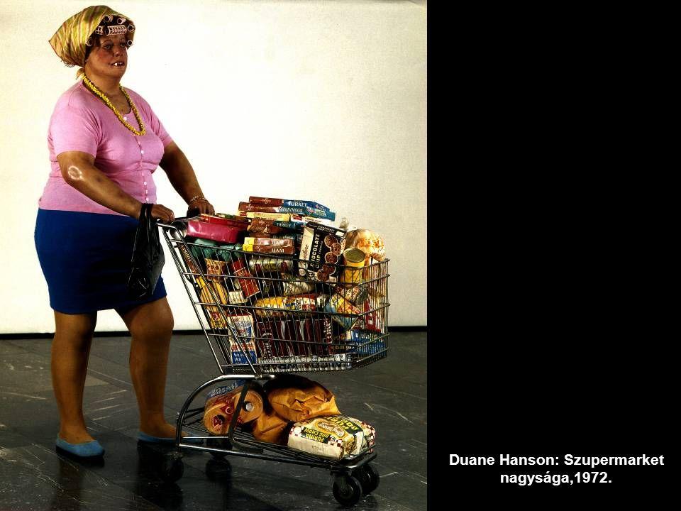 Duane Hanson: Szupermarket nagysága,1972.