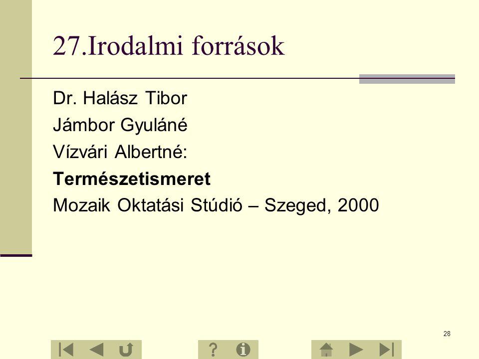 27.Irodalmi források Dr. Halász Tibor Jámbor Gyuláné Vízvári Albertné: