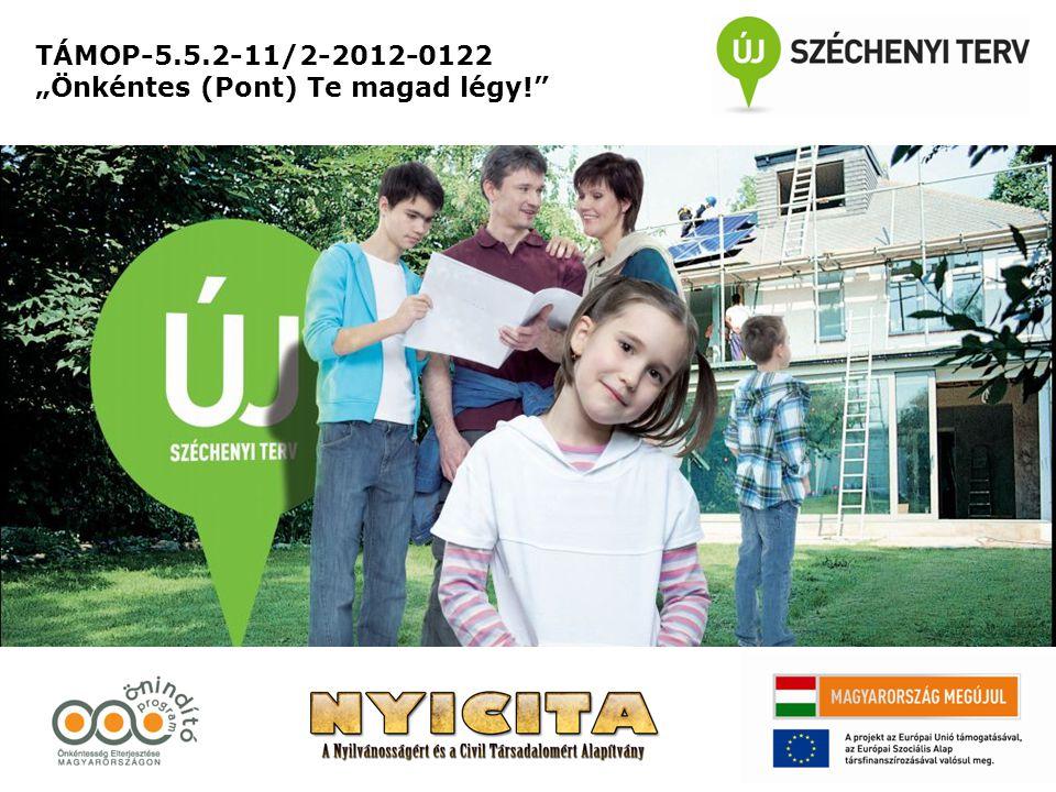 """TÁMOP-5.5.2-11/2-2012-0122 """"Önkéntes (Pont) Te magad légy!"""