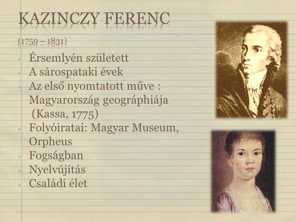 Kazinczy Ferenc (1759 – 1831) Érsemlyén született A sárospataki évek