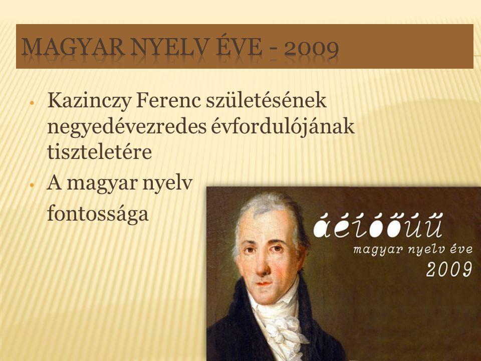 Magyar Nyelv Éve - 2009 Kazinczy Ferenc születésének negyedévezredes évfordulójának tiszteletére. A magyar nyelv.
