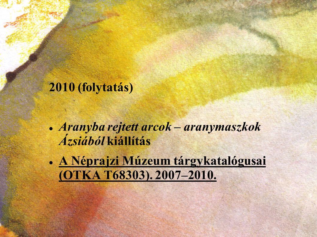 2010 (folytatás) Aranyba rejtett arcok – aranymaszkok Ázsiából kiállítás.