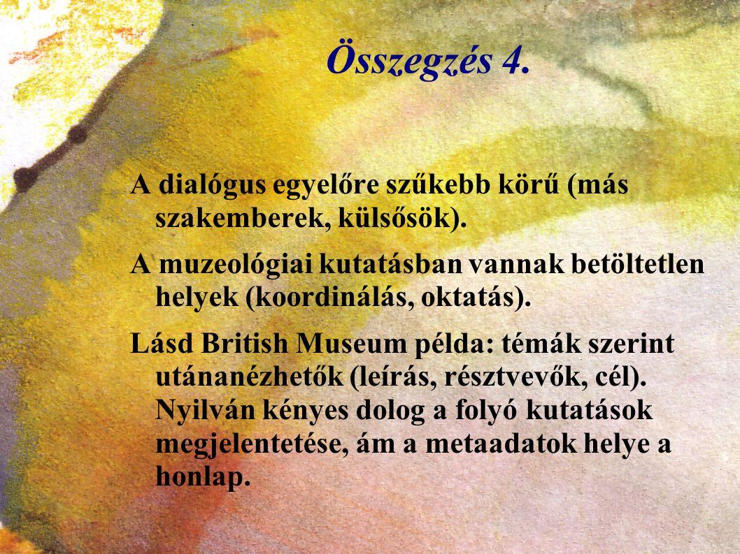 Összegzés 4. A dialógus egyelőre szűkebb körű (más szakemberek, külsősök).