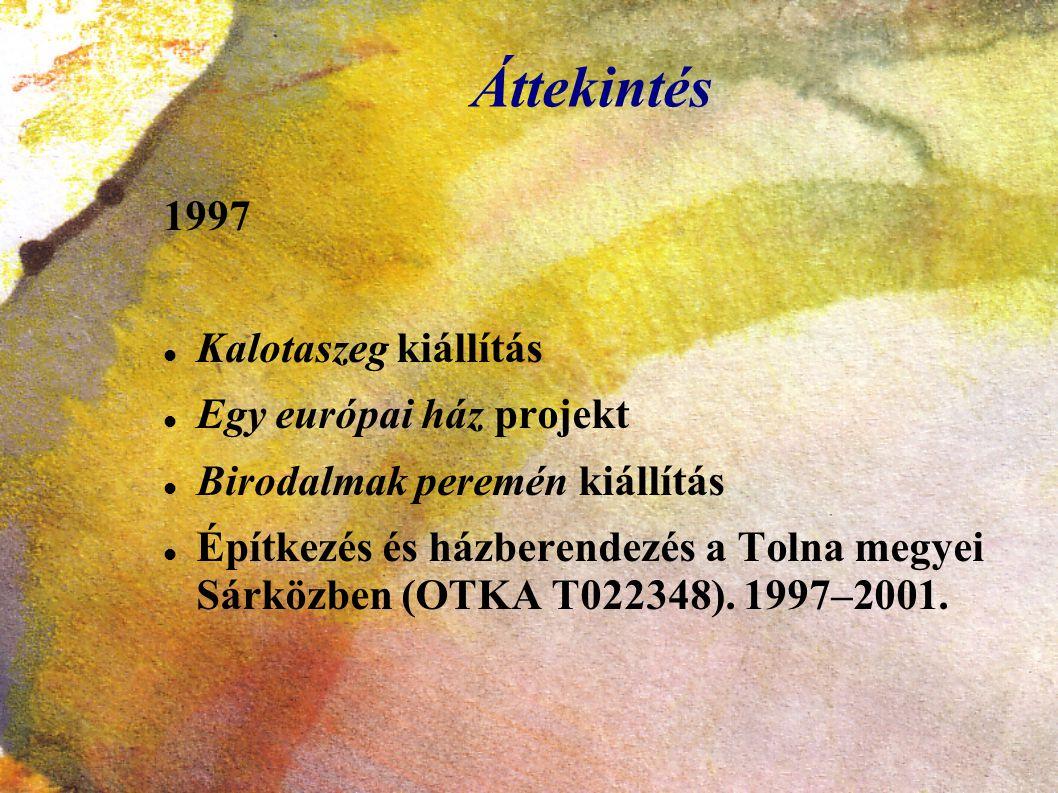 Áttekintés 1997 Kalotaszeg kiállítás Egy európai ház projekt