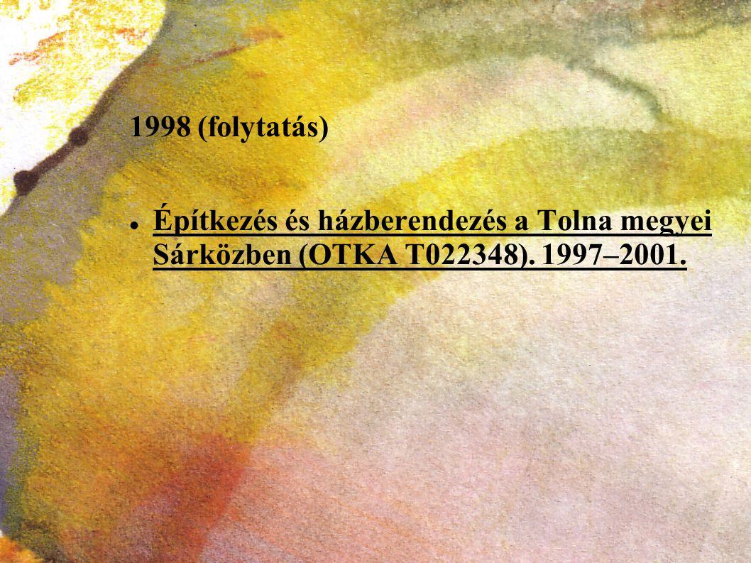 1998 (folytatás) Építkezés és házberendezés a Tolna megyei Sárközben (OTKA T022348). 1997–2001.