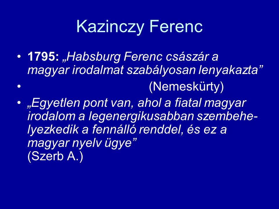 """Kazinczy Ferenc 1795: """"Habsburg Ferenc császár a magyar irodalmat szabályosan lenyakazta (Nemeskürty)"""