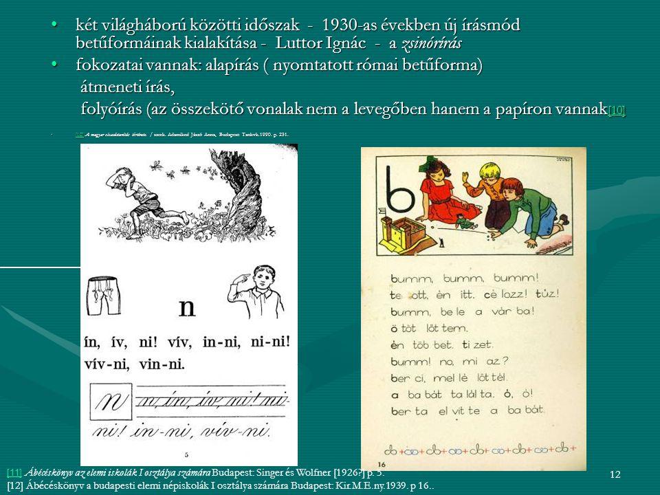 fokozatai vannak: alapírás ( nyomtatott római betűforma)