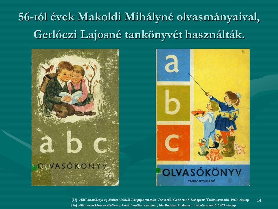 56-tól évek Makoldi Mihályné olvasmányaival, Gerlóczi Lajosné tankönyvét használták.
