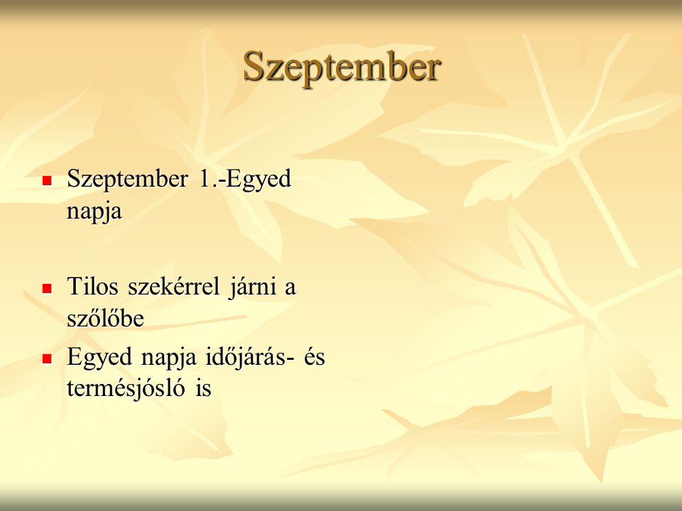 Szeptember Szeptember 1.-Egyed napja Tilos szekérrel járni a szőlőbe