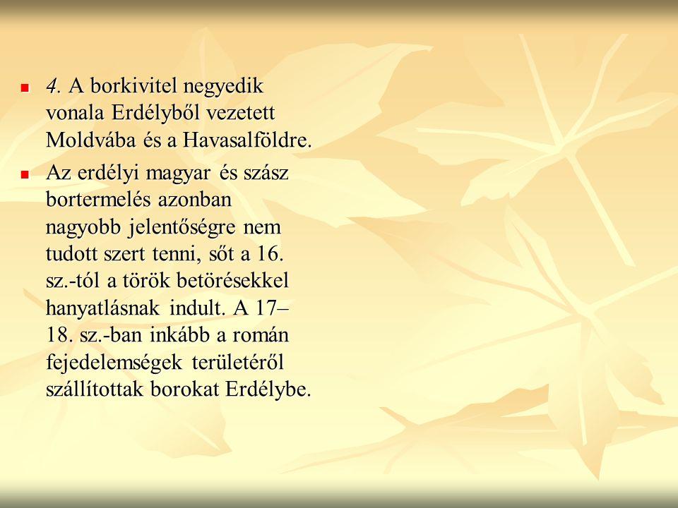 4. A borkivitel negyedik vonala Erdélyből vezetett Moldvába és a Havasalföldre.