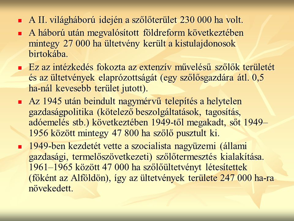 A II. világháború idején a szőlőterület 230 000 ha volt.