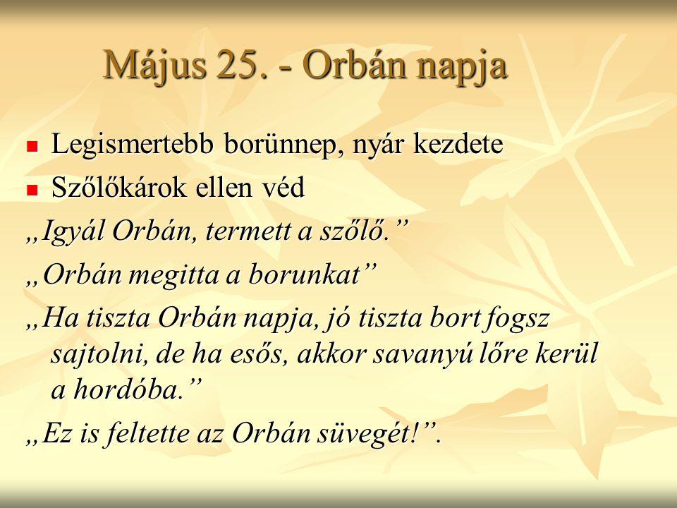 Május 25. - Orbán napja Legismertebb borünnep, nyár kezdete