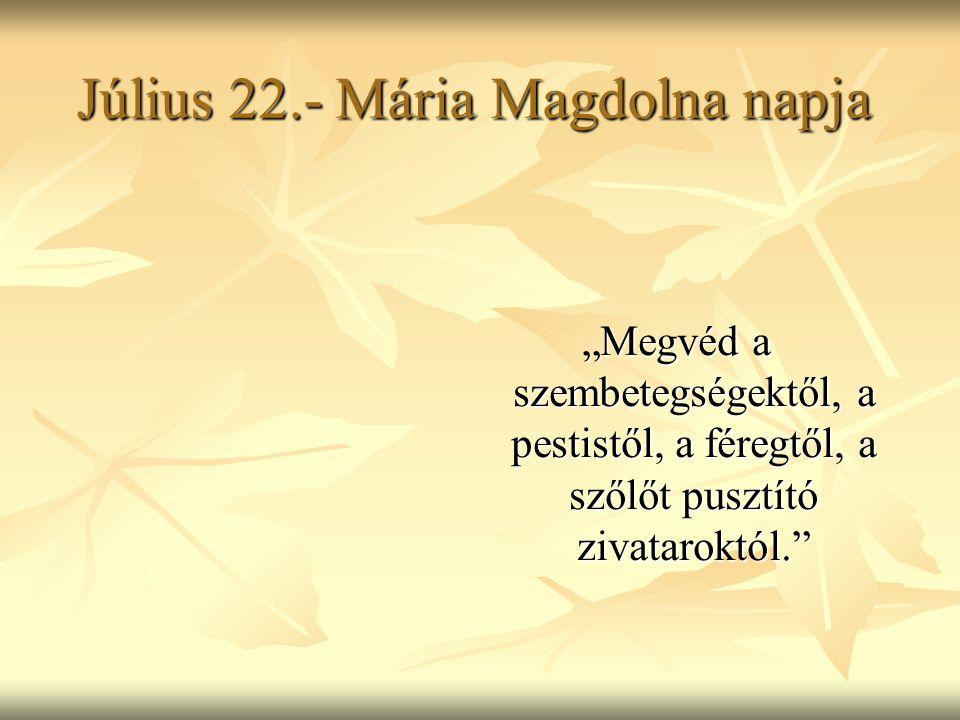 Július 22.- Mária Magdolna napja
