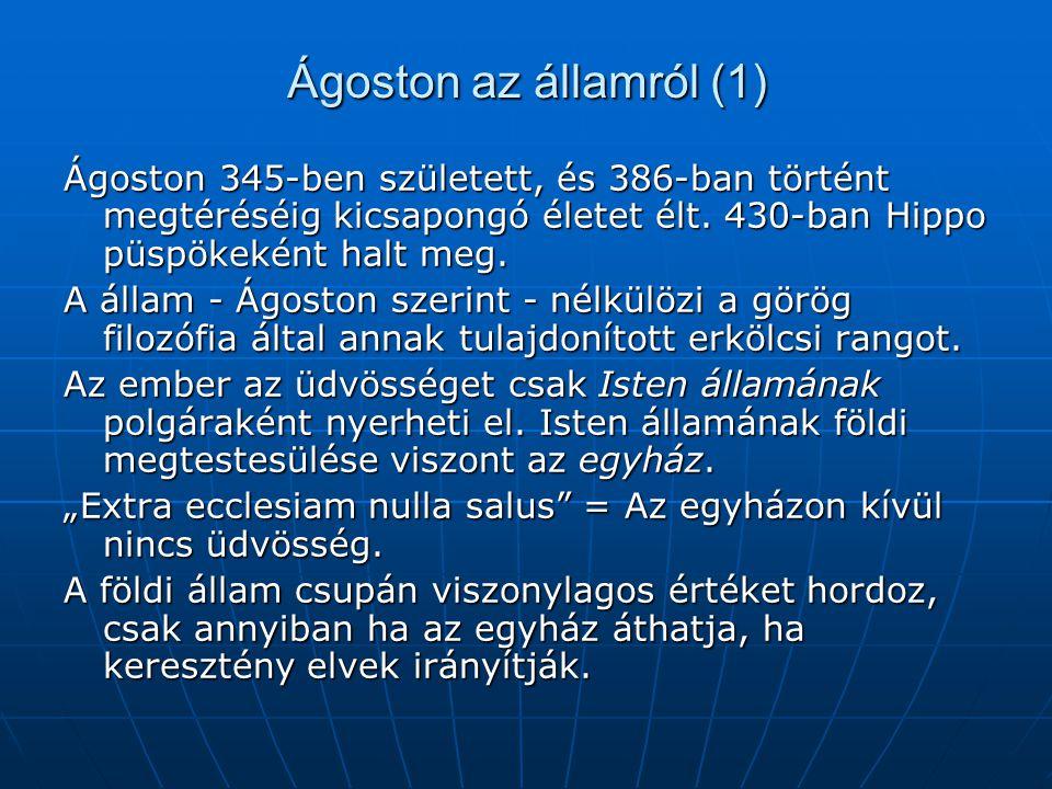 Ágoston az államról (1) Ágoston 345-ben született, és 386-ban történt megtéréséig kicsapongó életet élt. 430-ban Hippo püspökeként halt meg.