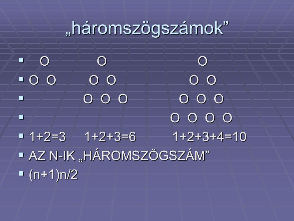 """""""háromszögszámok O O O O O O O O O O O O O O O O O O O"""