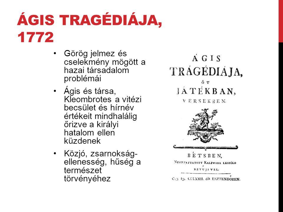 Ágis tragédiája, 1772 Görög jelmez és cselekmény mögött a hazai társadalom problémái.
