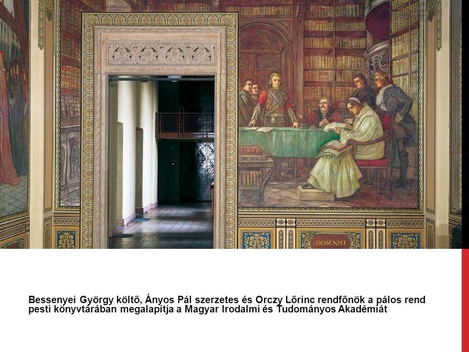 Bessenyei György költő, Ányos Pál szerzetes és Orczy Lőrinc rendfőnök a pálos rend pesti könyvtárában megalapítja a Magyar Irodalmi és Tudományos Akadémiát