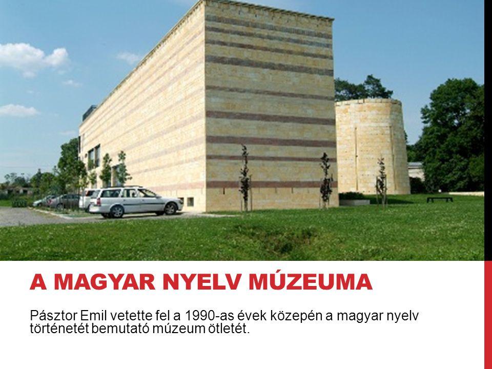 A magyar nyelv múzeuma Pásztor Emil vetette fel a 1990-as évek közepén a magyar nyelv történetét bemutató múzeum ötletét.