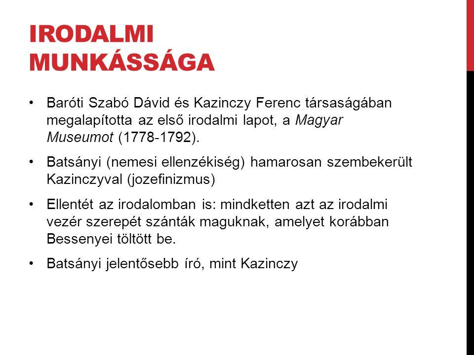 Irodalmi munkássága Baróti Szabó Dávid és Kazinczy Ferenc társaságában megalapította az első irodalmi lapot, a Magyar Museumot (1778-1792).