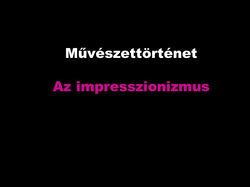 Művészettörténet Az impresszionizmus