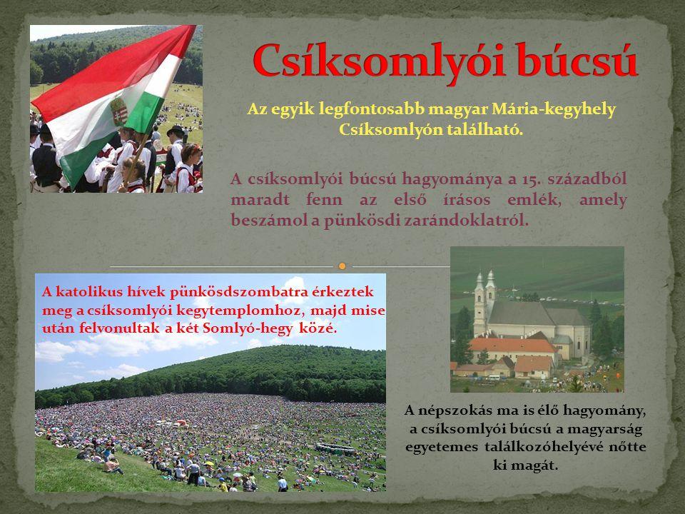 Az egyik legfontosabb magyar Mária-kegyhely Csíksomlyón található.