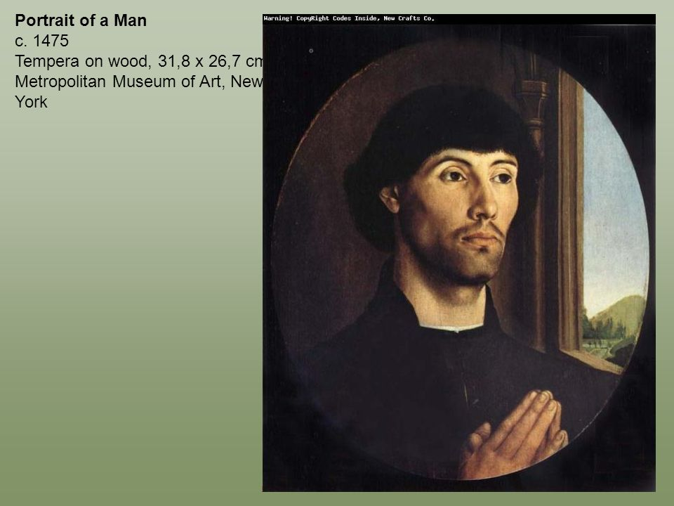 Portrait of a Man c. 1475 Tempera on wood, 31,8 x 26,7 cm Metropolitan Museum of Art, New York