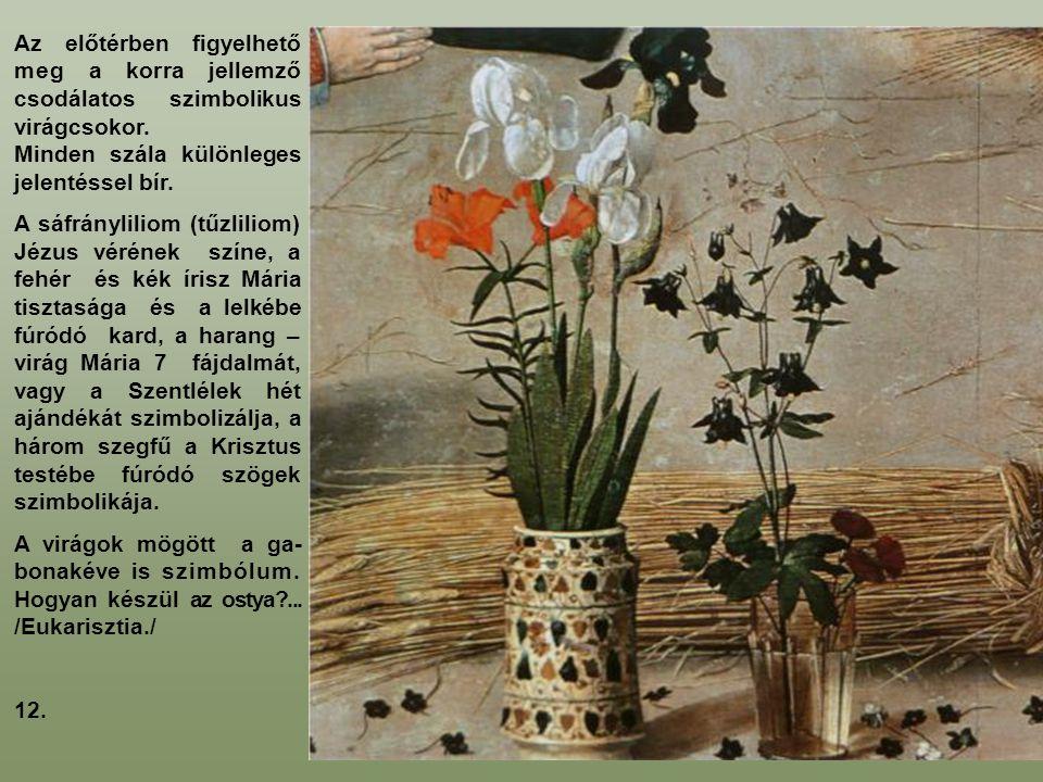 Az előtérben figyelhető meg a korra jellemző csodálatos szimbolikus virágcsokor.