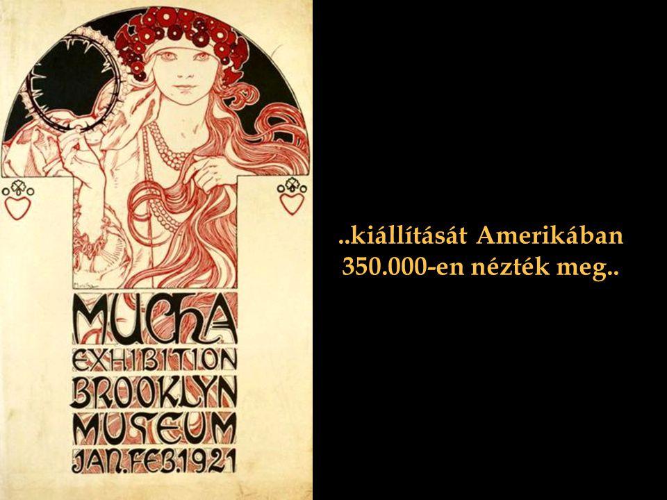 ..kiállítását Amerikában 350.000-en nézték meg..